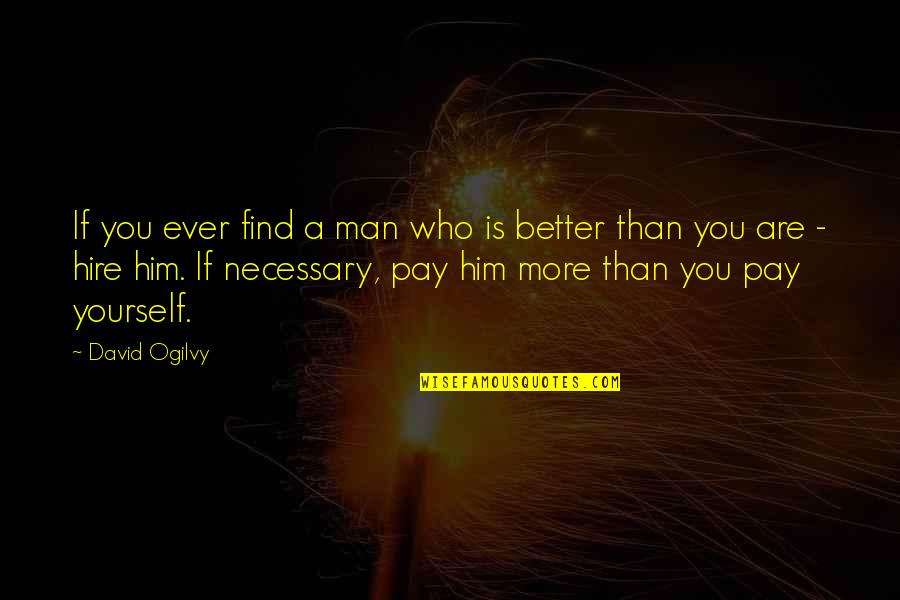 Find A Better Man Quotes By David Ogilvy: If you ever find a man who is