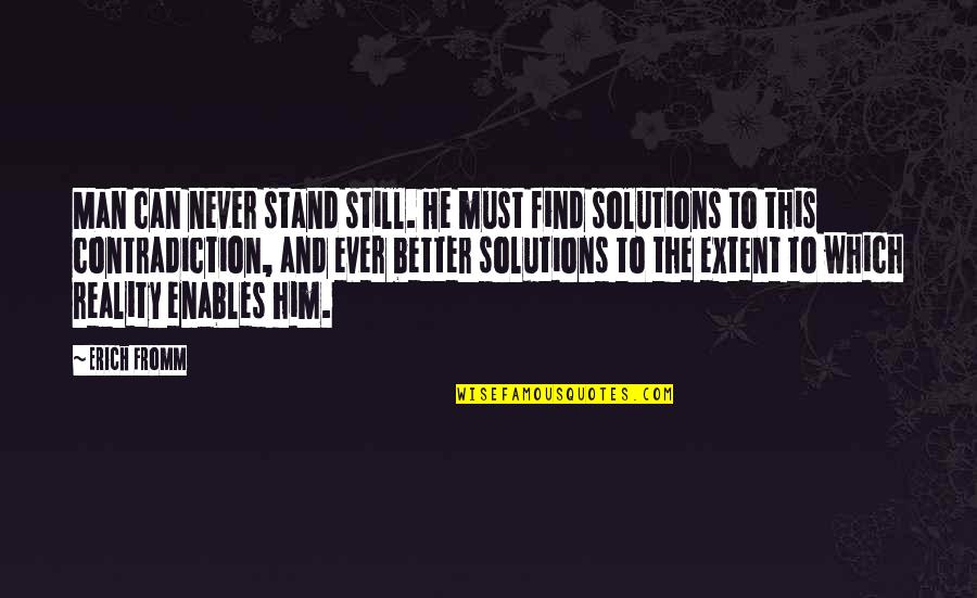 Find A Better Man Quotes By Erich Fromm: Man can never stand still. He must find