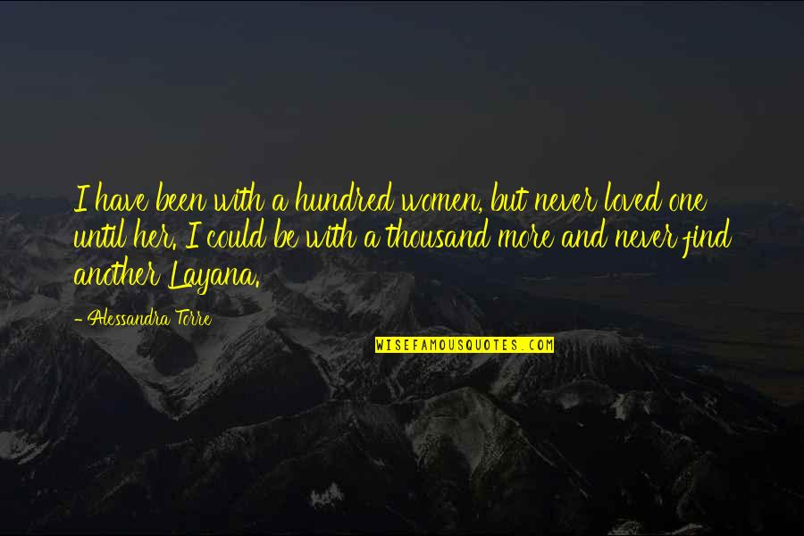 Find Another Love Quotes By Alessandra Torre: I have been with a hundred women, but