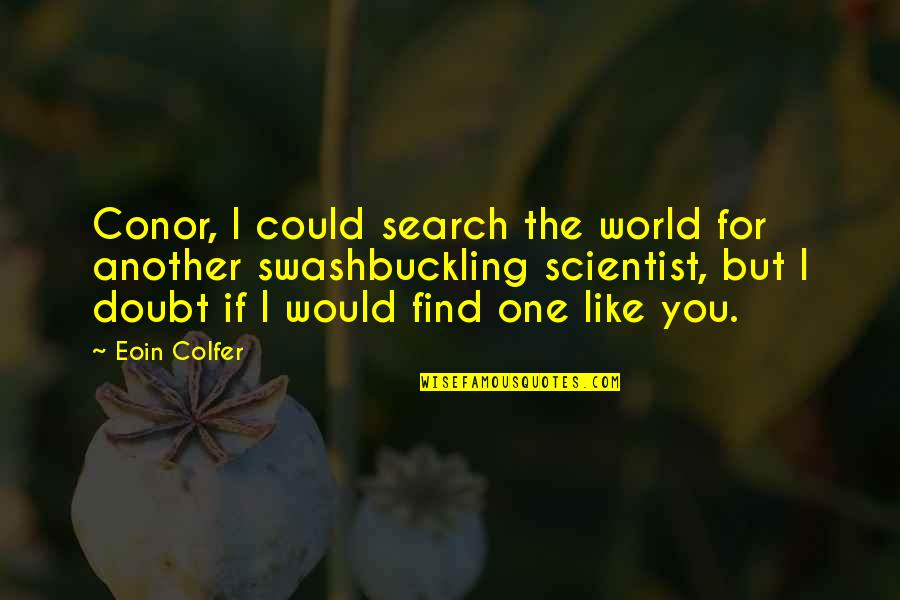 Find Another Love Quotes By Eoin Colfer: Conor, I could search the world for another