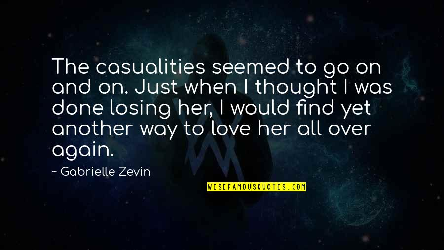 Find Another Love Quotes By Gabrielle Zevin: The casualities seemed to go on and on.