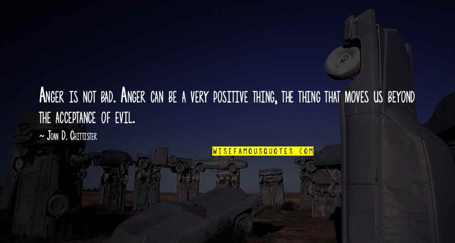 Find Another Love Quotes By Joan D. Chittister: Anger is not bad. Anger can be a