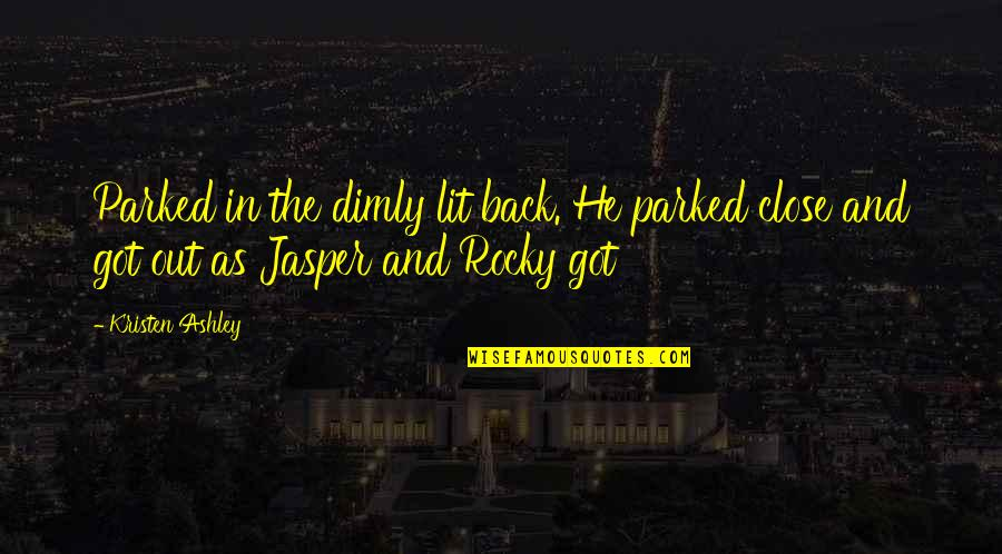Find Another Love Quotes By Kristen Ashley: Parked in the dimly lit back. He parked