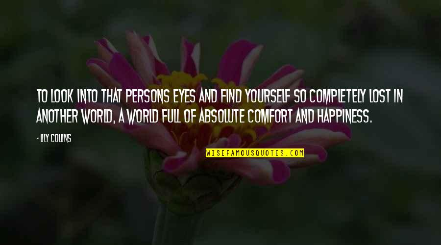 Find Another Love Quotes By Lily Collins: To look into that persons eyes and find