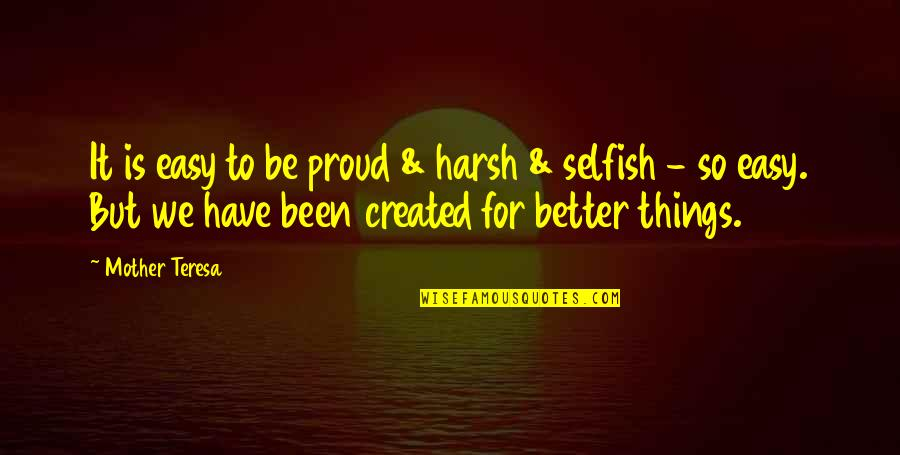 Find Another Love Quotes By Mother Teresa: It is easy to be proud & harsh