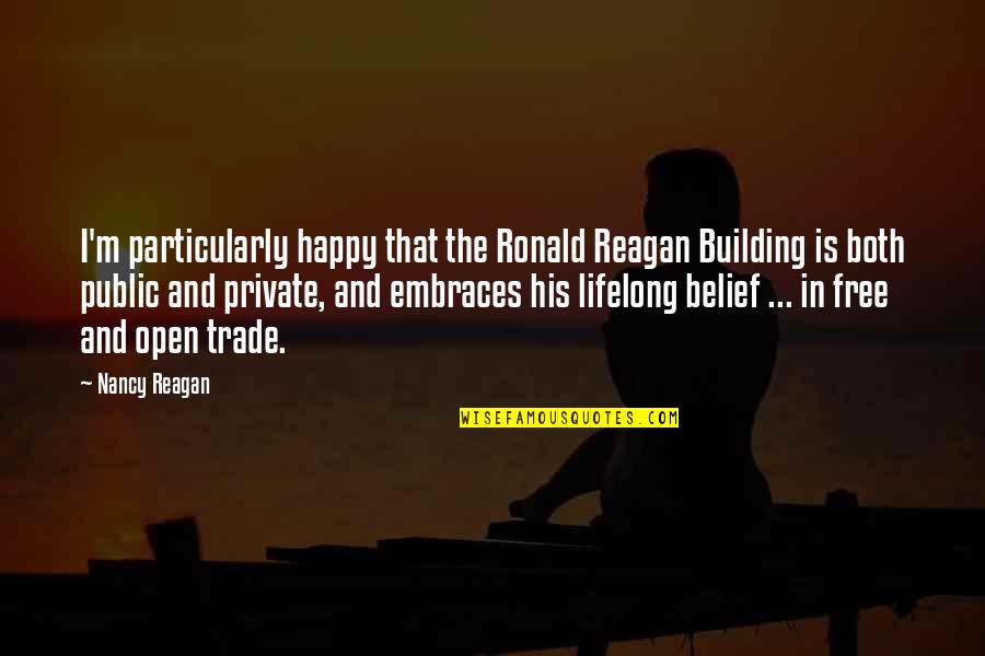 Find Another Love Quotes By Nancy Reagan: I'm particularly happy that the Ronald Reagan Building