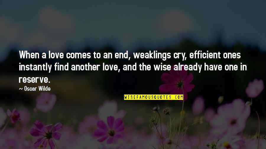 Find Another Love Quotes By Oscar Wilde: When a love comes to an end, weaklings