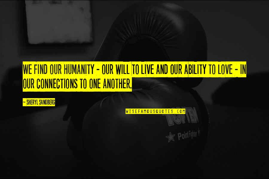 Find Another Love Quotes By Sheryl Sandberg: We find our humanity - our will to