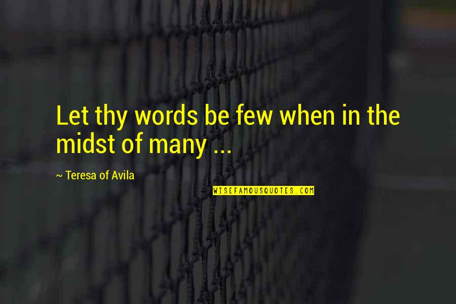 Find Another Love Quotes By Teresa Of Avila: Let thy words be few when in the