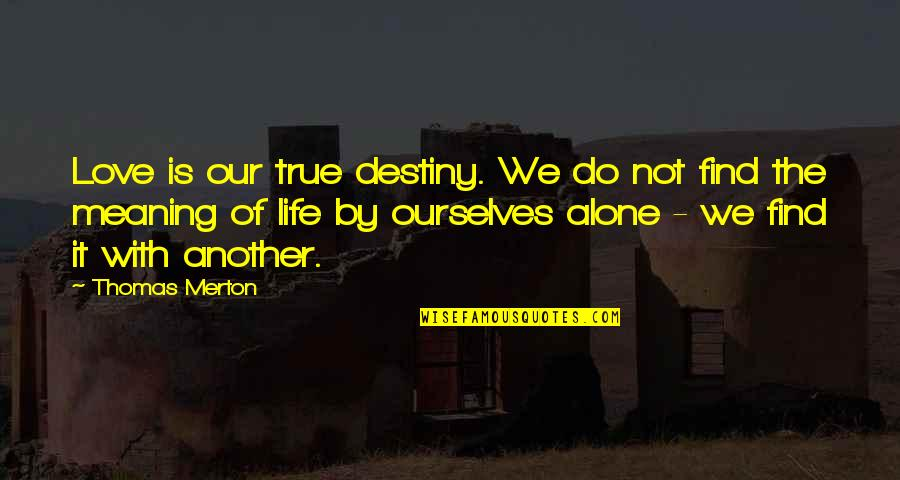 Find Another Love Quotes By Thomas Merton: Love is our true destiny. We do not