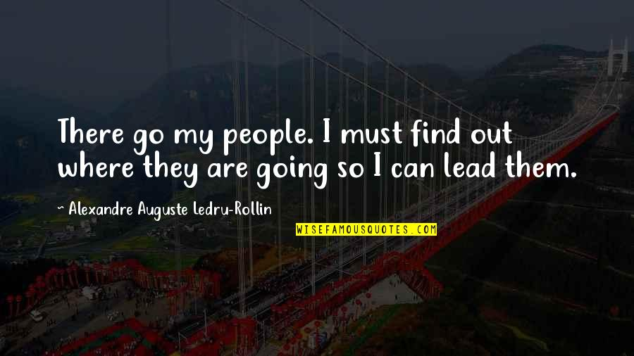 Find Funny Quotes By Alexandre Auguste Ledru-Rollin: There go my people. I must find out