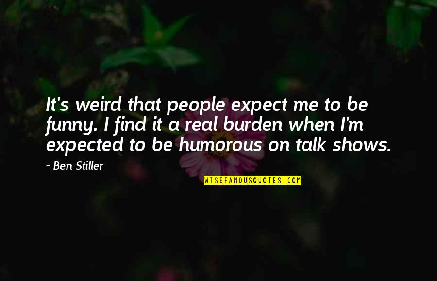 Find Funny Quotes By Ben Stiller: It's weird that people expect me to be