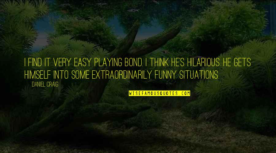 Find Funny Quotes By Daniel Craig: I find it very easy playing Bond. I