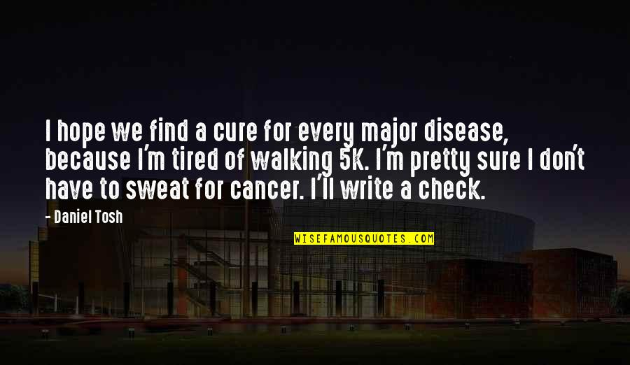 Find Funny Quotes By Daniel Tosh: I hope we find a cure for every
