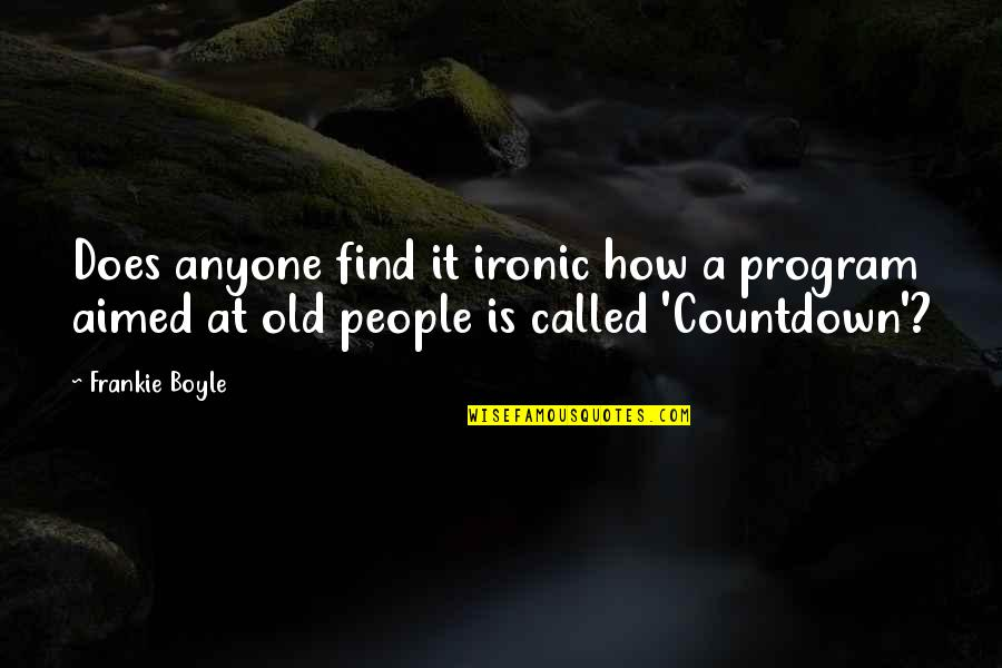 Find Funny Quotes By Frankie Boyle: Does anyone find it ironic how a program