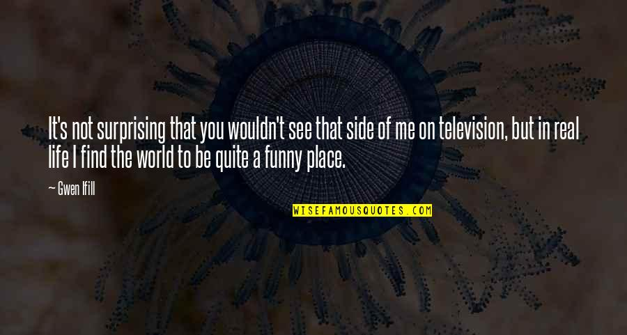 Find Funny Quotes By Gwen Ifill: It's not surprising that you wouldn't see that