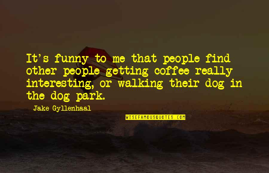 Find Funny Quotes By Jake Gyllenhaal: It's funny to me that people find other