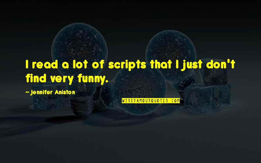 Find Funny Quotes By Jennifer Aniston: I read a lot of scripts that I