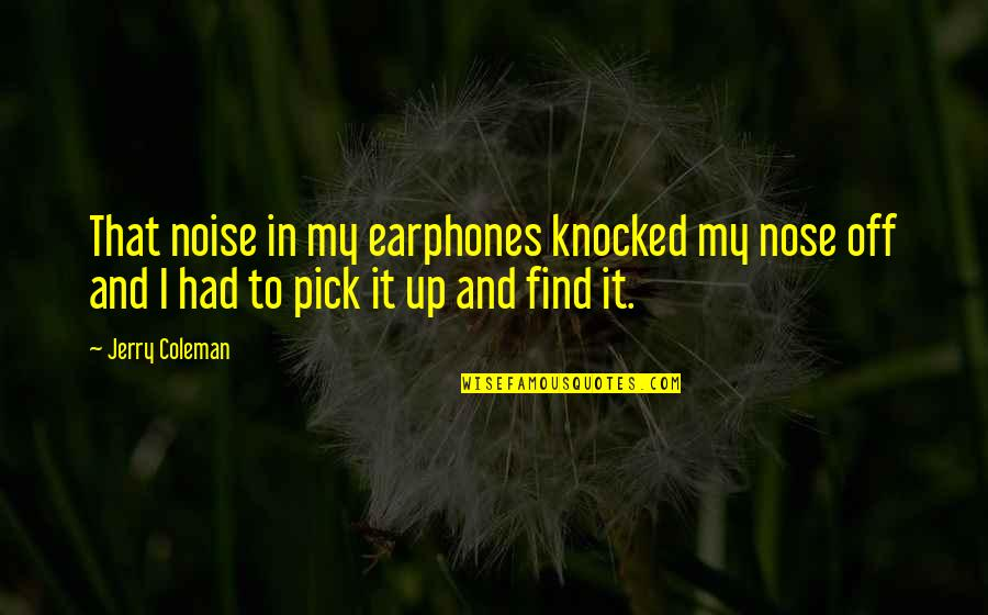 Find Funny Quotes By Jerry Coleman: That noise in my earphones knocked my nose