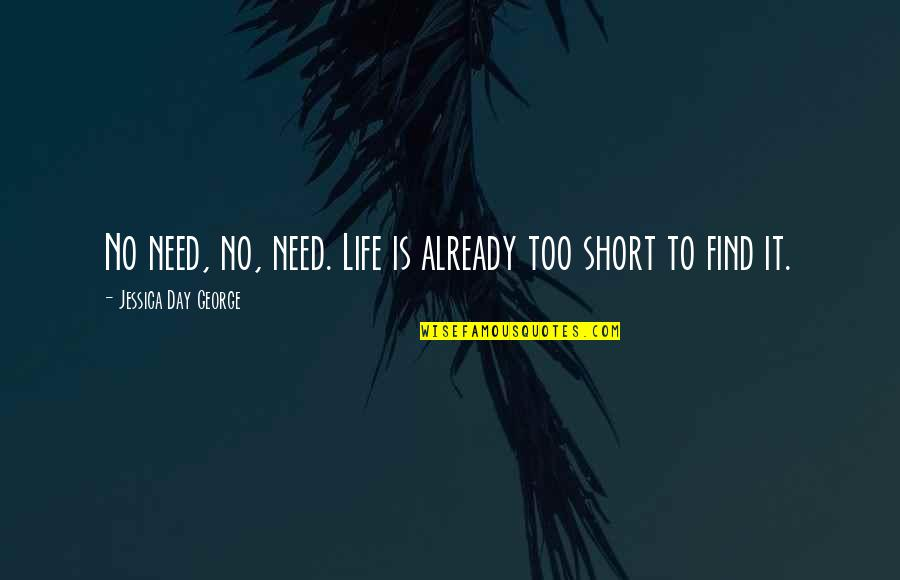 Find Funny Quotes By Jessica Day George: No need, no, need. Life is already too