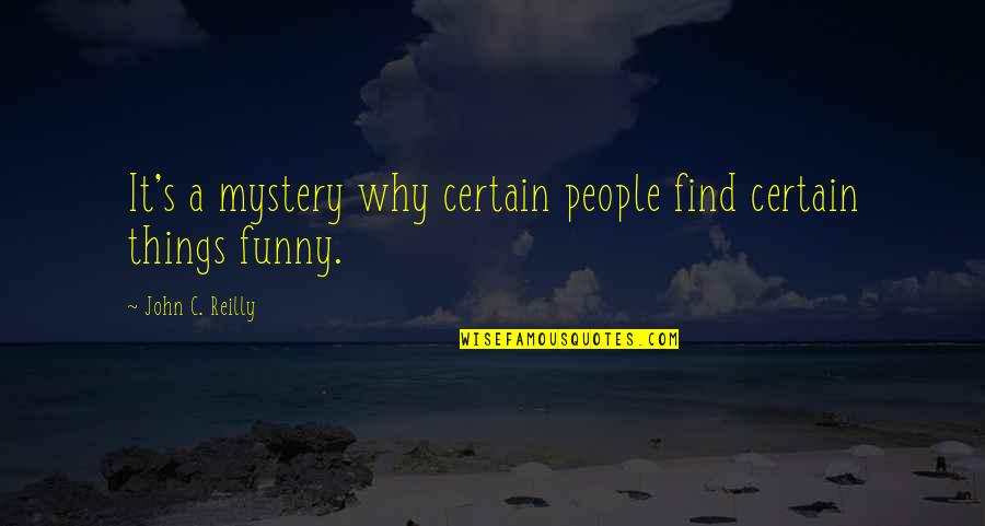 Find Funny Quotes By John C. Reilly: It's a mystery why certain people find certain