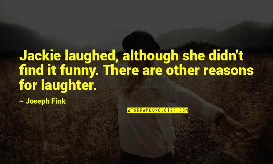Find Funny Quotes By Joseph Fink: Jackie laughed, although she didn't find it funny.