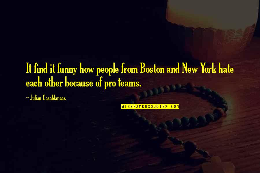 Find Funny Quotes By Julian Casablancas: It find it funny how people from Boston