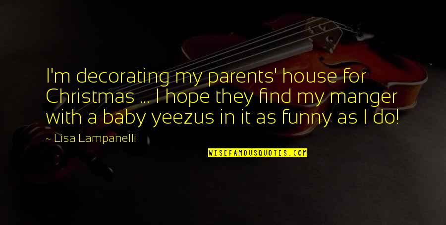 Find Funny Quotes By Lisa Lampanelli: I'm decorating my parents' house for Christmas ...