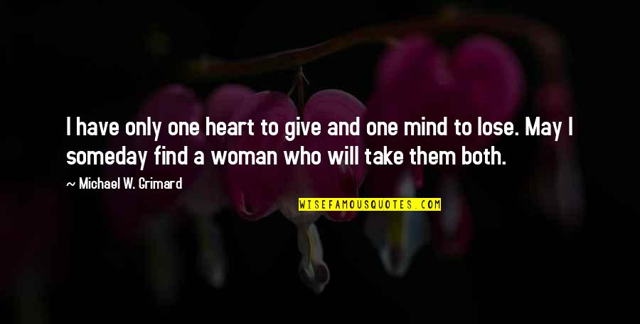 Find Funny Quotes By Michael W. Grimard: I have only one heart to give and