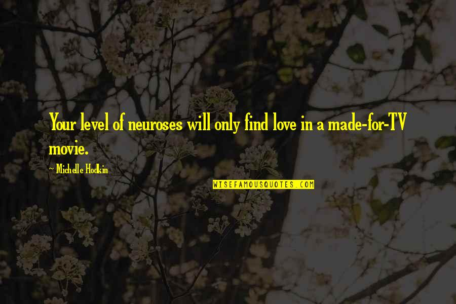 Find Funny Quotes By Michelle Hodkin: Your level of neuroses will only find love