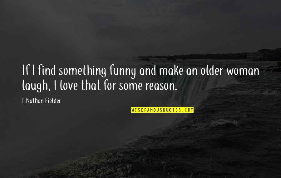 Find Funny Quotes By Nathan Fielder: If I find something funny and make an