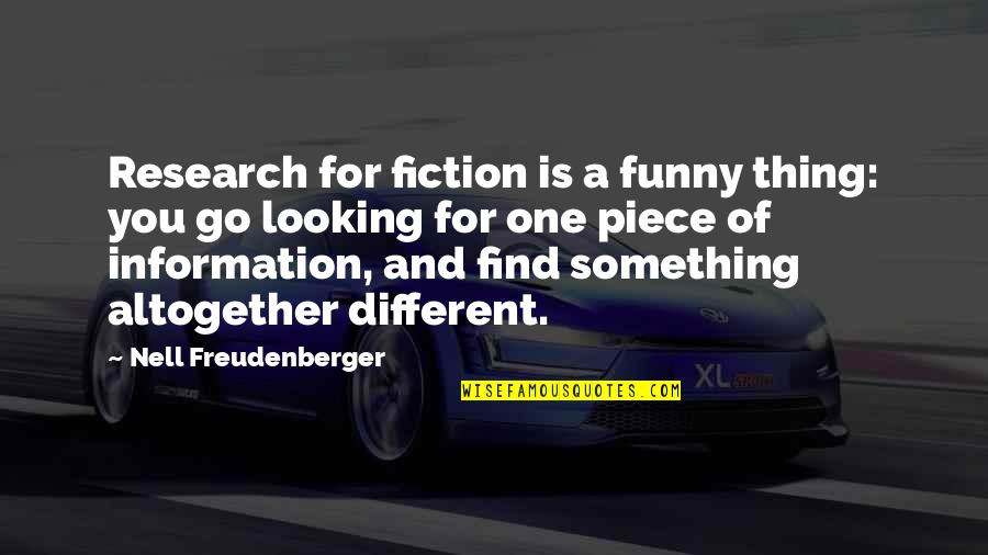Find Funny Quotes By Nell Freudenberger: Research for fiction is a funny thing: you