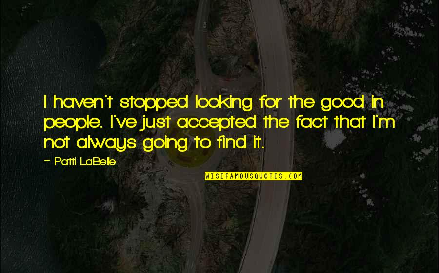 Find Funny Quotes By Patti LaBelle: I haven't stopped looking for the good in