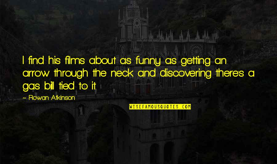 Find Funny Quotes By Rowan Atkinson: I find his films about as funny as