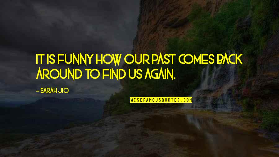Find Funny Quotes By Sarah Jio: It is funny how our past comes back