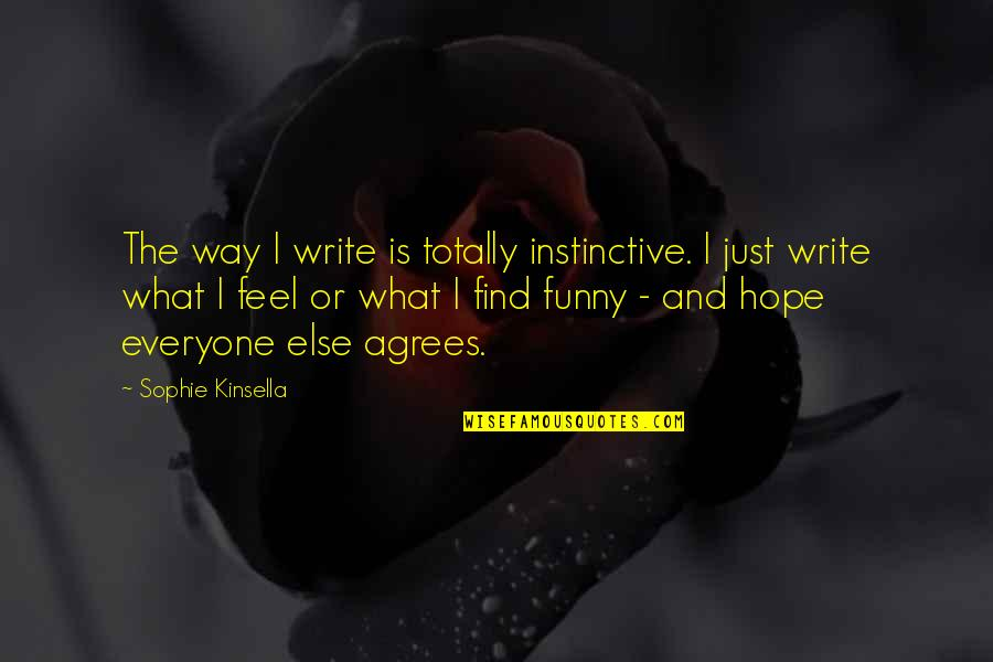 Find Funny Quotes By Sophie Kinsella: The way I write is totally instinctive. I