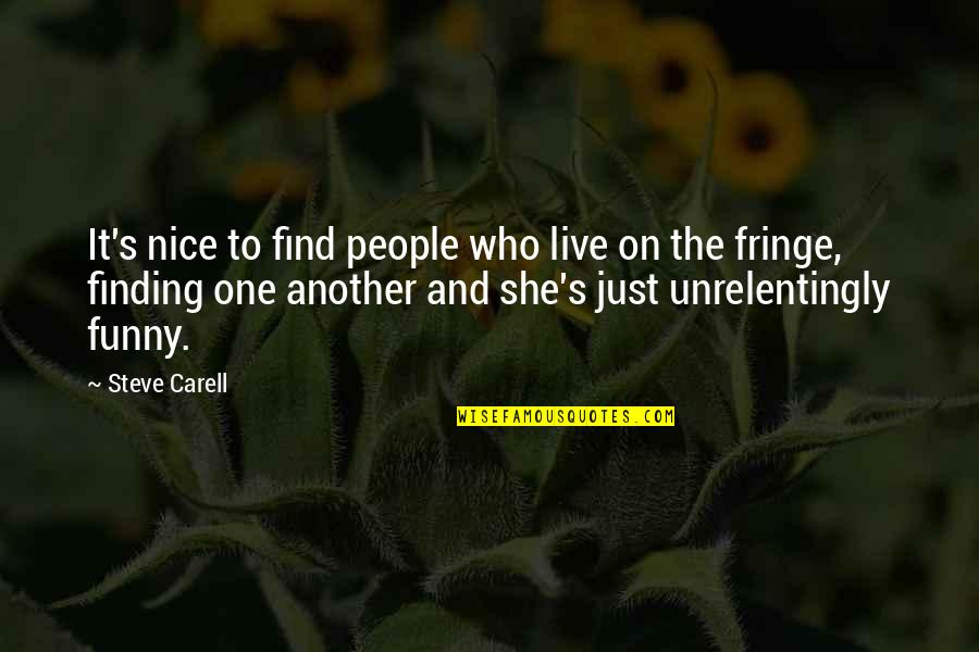 Find Funny Quotes By Steve Carell: It's nice to find people who live on