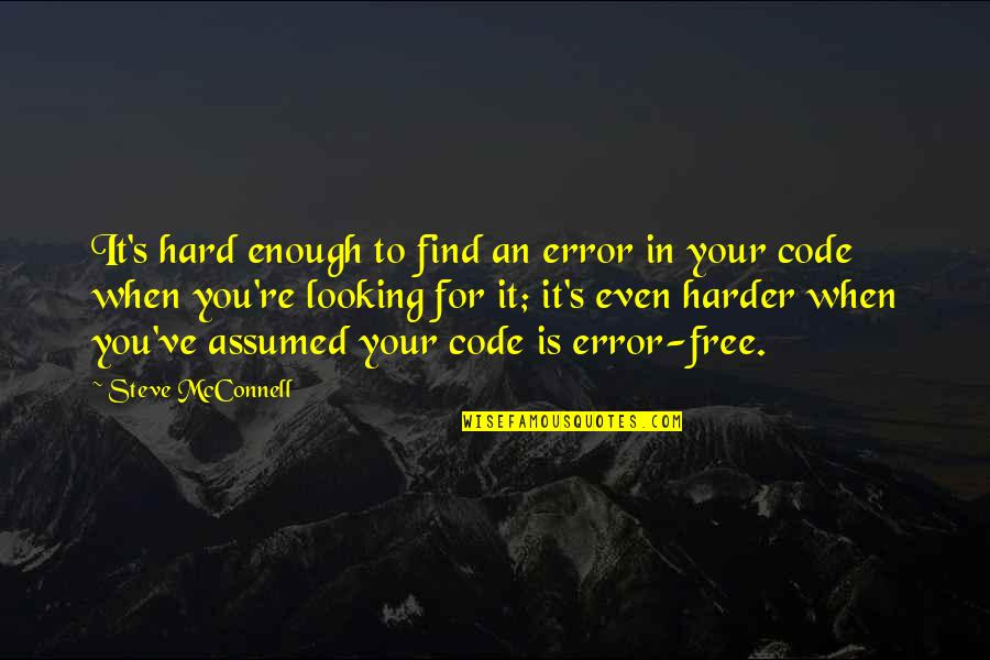 Find Funny Quotes By Steve McConnell: It's hard enough to find an error in