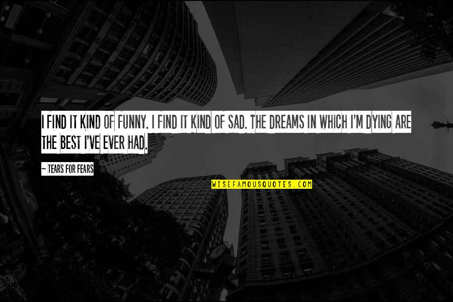 Find Funny Quotes By Tears For Fears: I find it kind of funny. I find