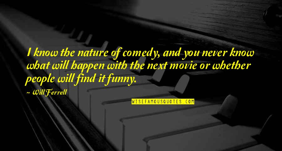 Find Funny Quotes By Will Ferrell: I know the nature of comedy, and you
