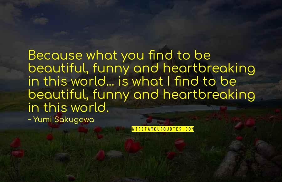 Find Funny Quotes By Yumi Sakugawa: Because what you find to be beautiful, funny
