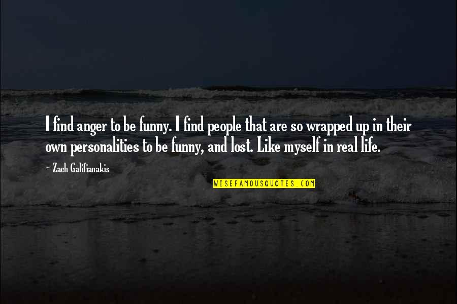 Find Funny Quotes By Zach Galifianakis: I find anger to be funny. I find
