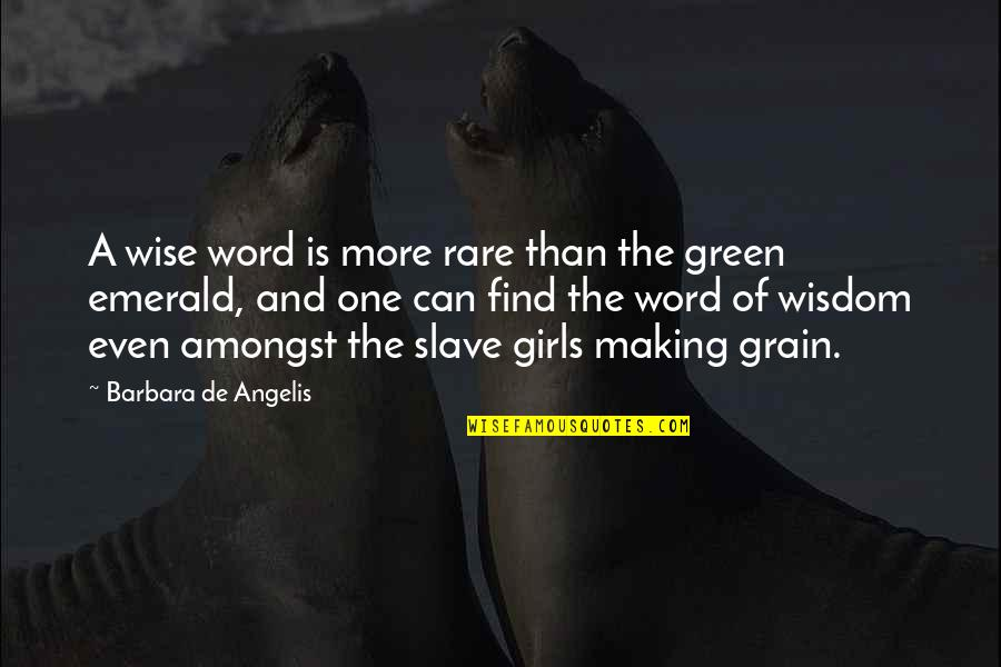 Find The Girl Quotes By Barbara De Angelis: A wise word is more rare than the