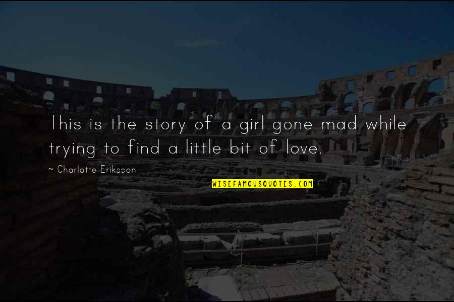 Find The Girl Quotes By Charlotte Eriksson: This is the story of a girl gone