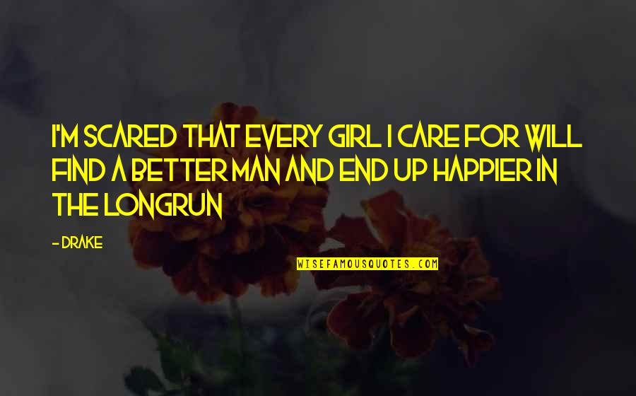 Find The Girl Quotes By Drake: I'm scared that every girl I care for