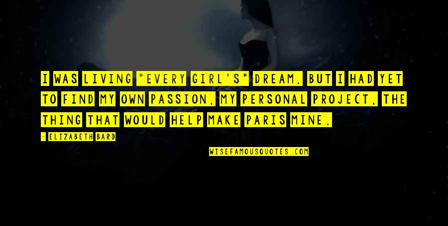 """Find The Girl Quotes By Elizabeth Bard: I was living """"every girl's"""" dream. But I"""