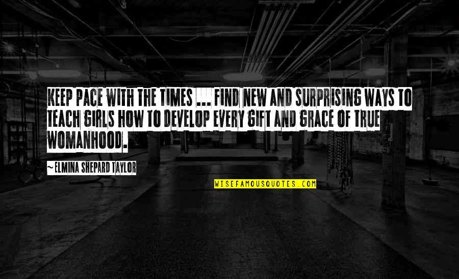 Find The Girl Quotes By Elmina Shepard Taylor: Keep pace with the times ... Find new
