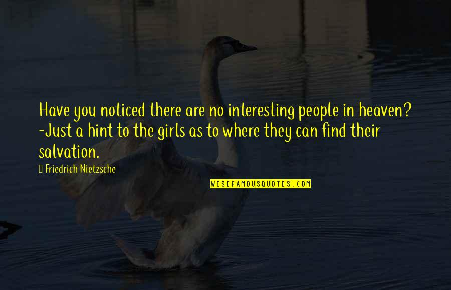 Find The Girl Quotes By Friedrich Nietzsche: Have you noticed there are no interesting people