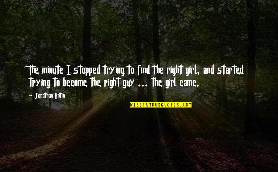 Find The Girl Quotes By Jonathan Antin: The minute I stopped trying to find the