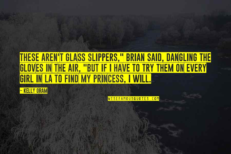 """Find The Girl Quotes By Kelly Oram: These aren't glass slippers,"""" Brian said, dangling the"""